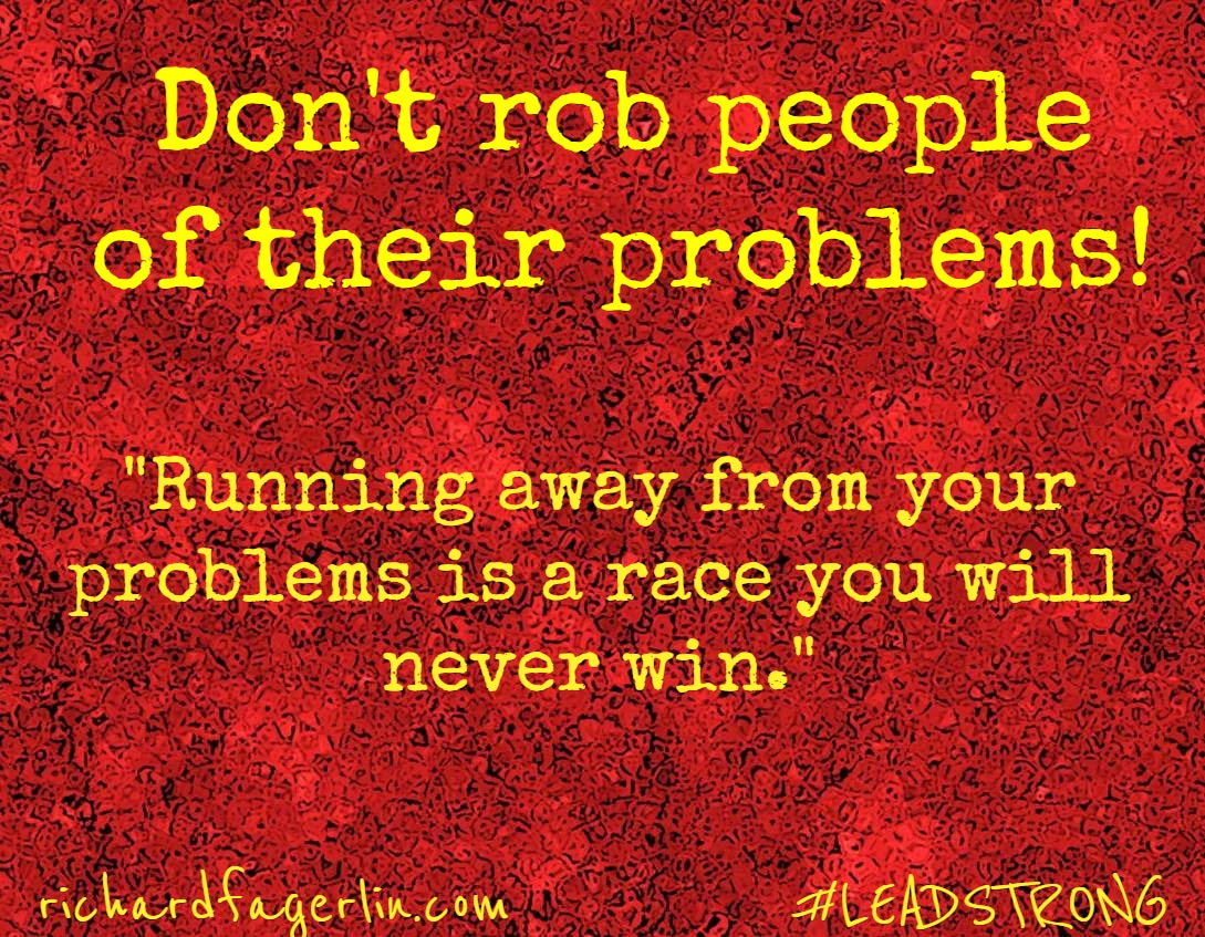 Don't Rob People of Their Problems