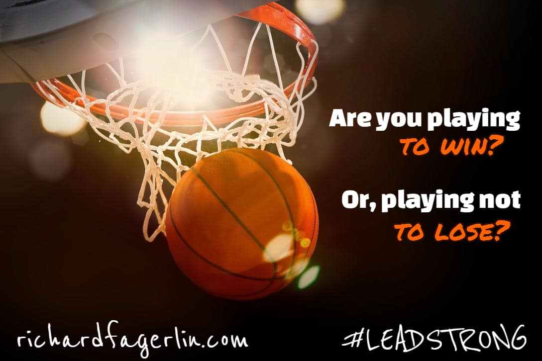 Are you playing to win or playing not to lose? – The best offense is a great offense